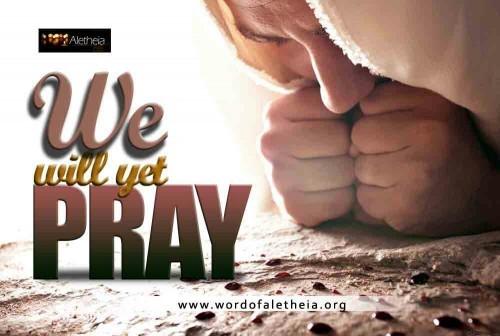 We Will Yet Pray