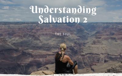 Understanding Salvation: The Soul