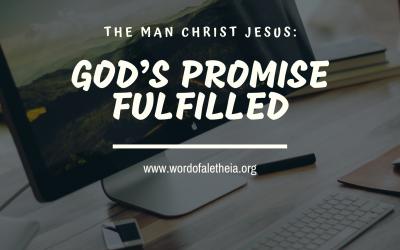 THE MAN CHRIST JESUS: GOD'S PROMISES FULFILLED